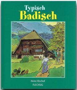 Typisch Badisch von Bischof,  Heinz