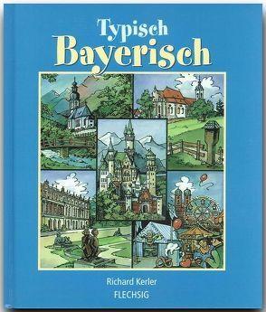 Typisch Bayerisch von Kerler,  Richard
