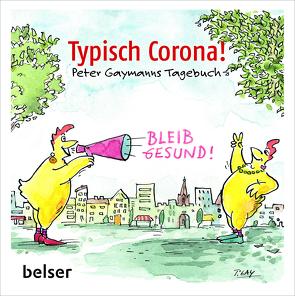 Typisch Corona. Peter Gaymanns Tagebuch von Gaymann,  Peter