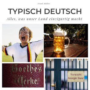 Typisch deutsch von Mueller,  Frank