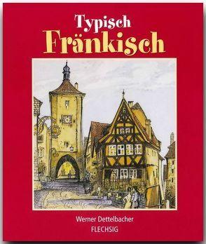 Typisch Fränkisch von Dettelbacher,  Werner