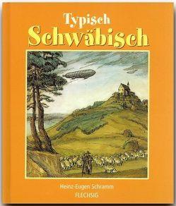 Typisch Schwäbisch von Schramm,  Heinz E
