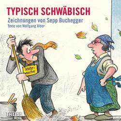 Typisch schwäbisch von Alber,  Wolfgang, Buchegger,  Sepp