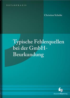 Typische Fehlerquellen bei der GmbH-Beurkundung von Schulte,  Christian