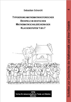 Typisierung mathematikhistorischer Beispiele in deutschen Mathematikschulbüchern der Klassenstufen 1 bis 7 von Schorcht,  Sebastian
