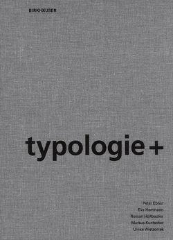 typologie+ von Ebner,  Peter, Herrmann,  Eva, Kuntscher,  Markus, Röllbacher,  Roman, Wietzorrek,  Ulrike