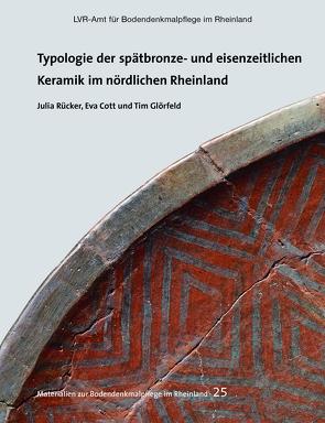 Typologie der spätbronze- und eisenzeitlichen Keramik im nördlichen Rheinland von Cott,  Eva, Glörfeld,  Tim, Kunow,  Jürgen, Rücker,  Julia