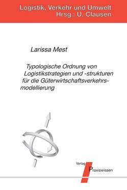 Typologische Ordnung von Logistikstrategien und ‐strukturen für die Güterwirtschaftsverkehrsmodellierung von Clausen,  Uwe, Mest,  Larissa