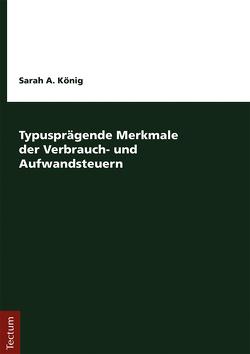 Typusprägende Merkmale der Verbrauch- und Aufwandsteuern von König,  Sarah A.