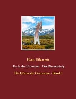 Tyr in der Unterwelt – Der Riesenkönig I von Eilenstein,  Harry