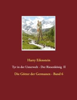 Tyr in der Unterwelt – Der Riesenkönig II von Eilenstein,  Harry
