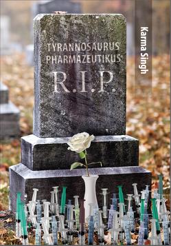 Tyrannosaurus Pharmazeutikus R.I.P von Singh,  Karma