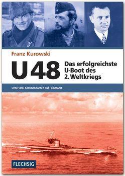 U 48 – Das erfolgreichste U-Boot des 2. Weltkriegs von Kurowski,  Franz