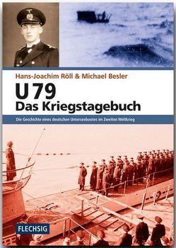U 79 – Das Kriegstagebuch von Besler,  Michael, Röll,  Hans-Joachim