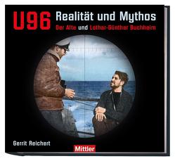 U 96 – Realität und Mythos von Reichert,  Gerrit