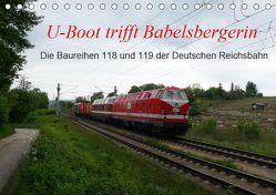 U-Boot trifft Babelsbergerin. Die Baureihen 118 und 119 der Deutschen Reichsbahn (Tischkalender 2019 DIN A5 quer) von Gerstner,  Wolfgang