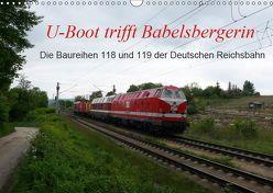 U-Boot trifft Babelsbergerin. Die Baureihen 118 und 119 der Deutschen Reichsbahn (Wandkalender 2019 DIN A3 quer) von Gerstner,  Wolfgang