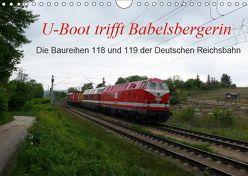 U-Boot trifft Babelsbergerin. Die Baureihen 118 und 119 der Deutschen Reichsbahn (Wandkalender 2019 DIN A4 quer) von Gerstner,  Wolfgang