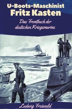 U-Boots-Maschinist Fritz Kasten von Freiwald,  Ludwig