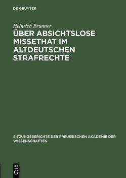Über absichtslose Missethat im altdeutschen Strafrechte von Brunner,  Heinrich