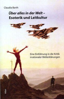 Über alles in der Welt – Esoterik und Leitkultur von Barth,  Claudia