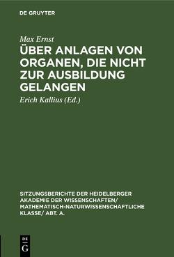 Über Anlagen von Organen, die nicht zur Ausbildung gelangen von Ernst,  Max, Kallius,  Erich