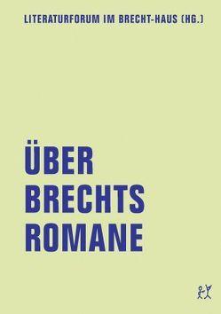 Über Brechts Romane von Brady,  Martin, Ebert,  Sophia, Fehervary,  Helen, Hakkarainen,  Marja-Leena, Hippe,  Christian, Müller,  Klaus-Detlef, Schönfield,  Ernest, Wagner,  Frank D, Willer,  Stefan