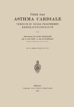 Über das Asthma Cardiale Versuch zu einer Peripheren Kreislaufpathologie von Eppinger,  Hans, Papp,  L. von, Schwarz,  H.