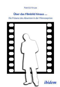 Über das Filmbild hinaus… Die Präsenz des Absenten in der Filmrezeption von Kruse,  Patrick