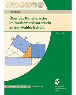 Über das Künstlerische im Mathematikunterricht an der Waldorfschule von Fuhrer,  Heinz