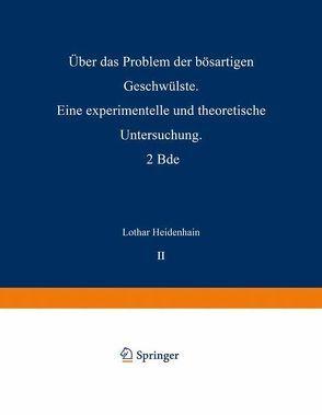 Über das Problem der bösartigen Geschwülste. Eine experimentelle und theoretische Untersuchung. 2 Bde von Heidenhain,  Lothar