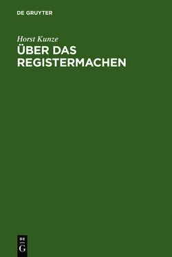 Über das Registermachen von Kunze,  Horst