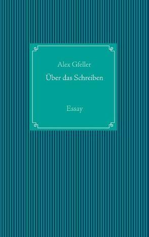 Über das Schreiben von Gfeller,  Alex