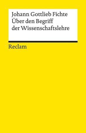 Über den Begriff der Wissenschaftslehre oder der sogenannten Philosophie von Braun,  Edmund, Fichte,  Johann Gottlieb