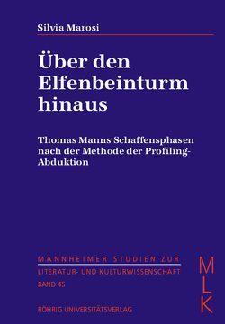 Über den Elfenbeinturm hinaus. Thomas Manns Schaffensphasen nach der Methode der Profiling-Abduktion von Marosi,  Silvia