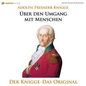 Über den Umgang mit Menschen von Knigge,  Adolf Freiherr von, Knigge,  Adolf von, Knigge,  Adolph Freiherr, Knigge,  Adolph Freiherr von