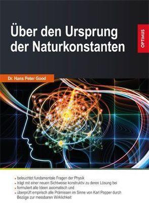 Über den Ursprung der Naturkonstanten von Good,  Hans Peter