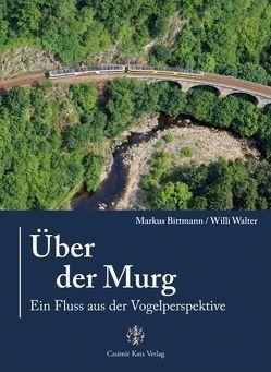 Über der Murg von Bittmann,  Markus, Walter,  Willi