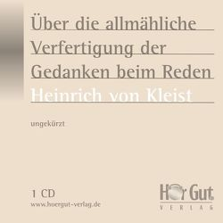 Über die allmähliche Verfertigung der Gedanken beim Reden von Jochmann,  Norbert, Kleist,  Heinrich von, Nettekoven,  Elmar