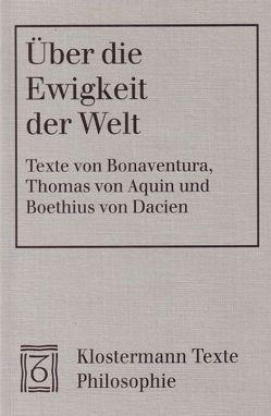 Über die Ewigkeit der Welt von Boethius von Dacien, Bonaventura, Nickl,  Peter, Schönberger,  Rolf, Thomas von Aquin