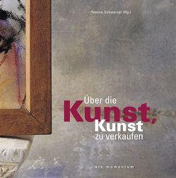 Über die Kunst, Kunst zu verkaufen von Baumgarten,  Albert, Maurer,  Ralf, Schmickler,  Claus C, Schwarzer,  Yvonne