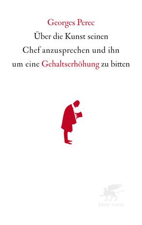 Über die Kunst seinen Chef anzusprechen und ihn um eine Gehaltserhöhung zu bitten von Perec,  Georges, Scheffel,  Tobias
