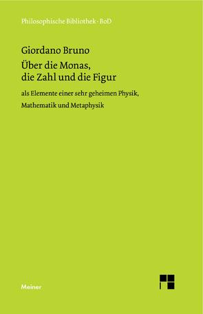 Über die Monas, die Zahl und die Figur von Bruno,  Giordano, Lorch,  Ingomar, Mulsow,  Martin, Reuss,  Matthias, Samsonow,  Elisabeth von