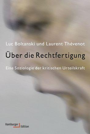 Über die Rechtfertigung von Boltanski,  Luc, Pfeuffer,  Andreas, Thévenot,  Laurent