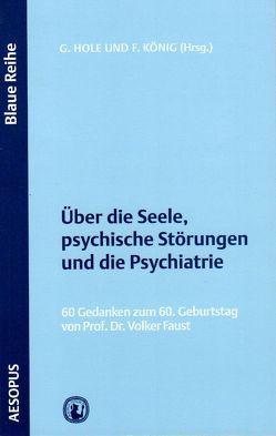 Über die Seele, psychische Störungen und die Psychiatrie von Holle,  Günther, Koenig,  Frank, Repnik,  Friedhelm