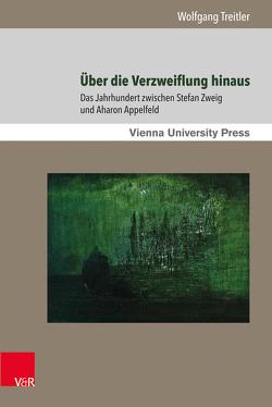 Über die Verzweiflung hinaus von Treitler,  Wolfgang