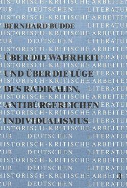 Über die Wahrheit und über die Lüge des radikalen, antibürgerlichen Individualismus von Budde,  Bernhard