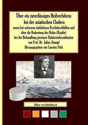Über ein zuverlässiges Heilverfahren bei der asiatischen Cholera von Pohl,  Carsten, Stumpf,  Julius