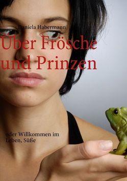 Über Frösche und Prinzen von Habermann,  Daniela