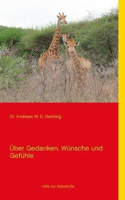 Über Gedanken, Wünsche und Gefühle von Nentwig,  Andreas W. E.